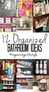 Bathroom Organizers Ideas by 12 Ways To Organize Your Bathroom Organizing With Style