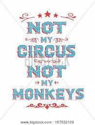 not my circus not my monkeys vector photo bigstock