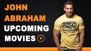 john abraham upcoming movies 2015 to 2018 youtube