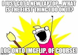 Meme Making Site - my new laptop is nice for making memes on the greatest meme