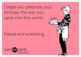 happy birthday e cards birthday humor oh my freaking birthday wish