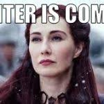 Meme Creator Winter Is Coming - melisandre game of thrones meme generator imgflip