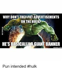 Meme Puns - why dont they putadvertisements on the hulk hetsbasicallyagiant