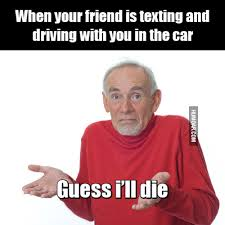 Texting And Driving Meme - when your friend is texting and driving with you in the car humoar com