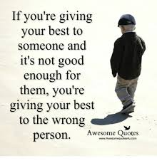 Not Good Enough Meme - if you re giving your best to someone and it s not good enough for
