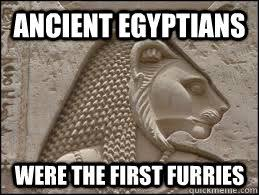 Egyptian Memes - ancient egyptians were the first furries ancient egyptian furry