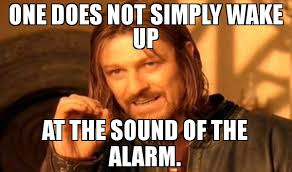 Meme One Does Not Simply - one does not simply wake up at the sound of the alarm meme one