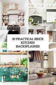 Kitchen Back Splashes by 30 Super Practical And Really Stylish Brick Kitchen Backsplashes