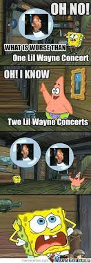 Lil Wayne Memes - what could be worse than a lil wayne concert by wsmarkhenry on