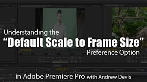 tutorial adobe premiere pro cc 2014 the default scale to frame size preference option adobe premiere