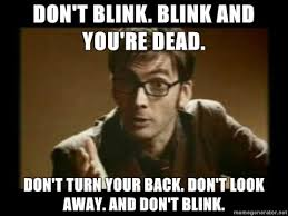 Meme Dr Who - don t even blink my favorite doctor who episode mrs robbins sparkles