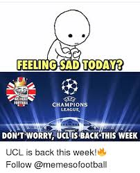 Chions League Memes - feeling sad today we troll football chions league don t worry