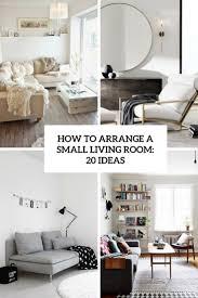 Small Livingroom How To Arrange A Small Living Room 20 Ideas Shelterness