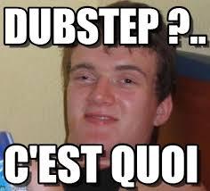 Dubstep Memes - dubstep 10 guy meme on memegen