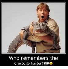 Hunter Meme - 25 best memes about the crocodile hunter the crocodile hunter
