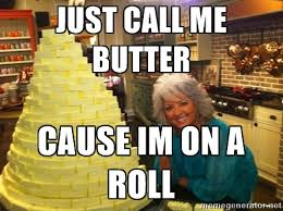 Paula Deen Butter Meme - just call me butter cause im on a roll paula deen butter meme