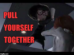 Edna Meme - pull yourself together imgflip