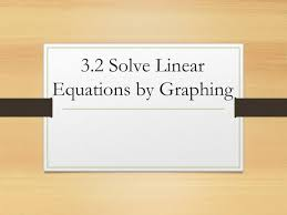 3 2 solve linear equations by graphing