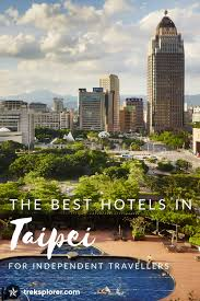 where to stay in taipei taiwan the 15 best hotels areas for