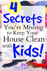 how to keep your house clean 4 secrets you re missing to keep your house clean with kids