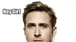 Hey Girl Meme - ryan gosling meme hey girl 100 images when he wished you a happy