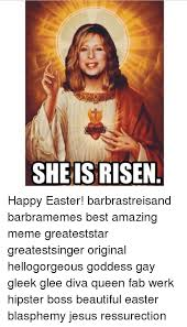 Jesus Meme Easter - 25 best memes about barbra streisand and jesus barbra