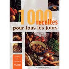 livre de cuisine pour tous les jours 1000 recettes pour tous les jours livre cuisine cultura
