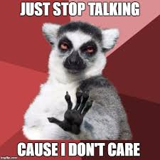 I Don T Care Meme - chill out lemur meme imgflip