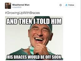 Kid With Braces Meme - when it had been seven visits since the orthodontist told you they