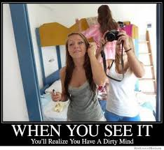 See Memes - when you see it youll realize you have a dirty mind weknowmemes