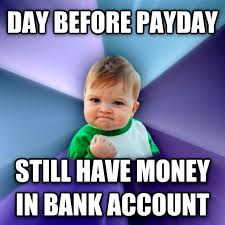 Me On Payday Meme - livememe com success kid