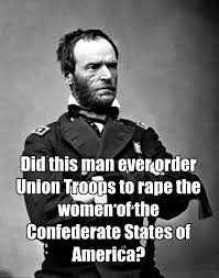 Sherman Meme - did william t sherman ever order his soldiers to rape imgur