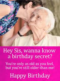 wanna know a birthday secret funny birthday card for sister
