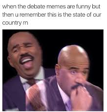Memes Debate - when the debate memes are funny but then u remember this is the