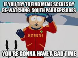 South Park Meme Episode - if you try to find meme scenes by re watching south park episodes