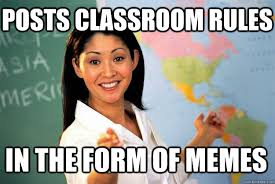 Classroom Rules Memes - posts classroom rules in the form of memes unhelpful high school