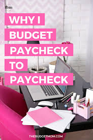 How To Read A Budget Spreadsheet by Why I Budget Paycheck To Paycheck The Budget Mom