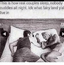 Couples Sleeping Meme - this is how real couples sleep nobody cuddles all night idk what