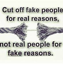 Fake People Memes - cut off fake people for real reasons not real people for fake