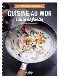 cuisine au wok recettes cuisine au wok 100 recettes à dévorer lisez