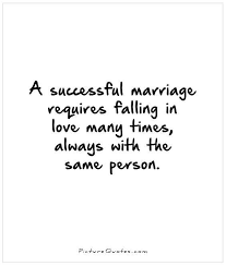 marriage sayings a successful marriage requires falling in many times