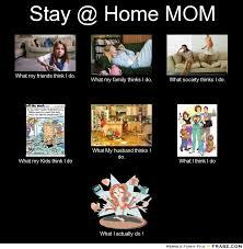 Stay At Home Mom Meme - stay at home mom meme 28 images what i really do meme