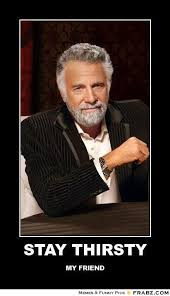 Most Interesting Man Meme Generator - stay thirsty meme generator image memes at relatably com
