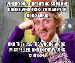 Make Online Meme - when you re debating someone online who tries to make you look