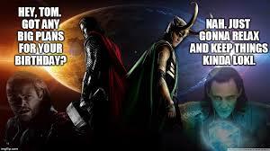 Thor Birthday Meme - loki imgflip