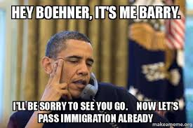 Boehner Meme - hey boehner it s me barry i ll be sorry to see you go now let s