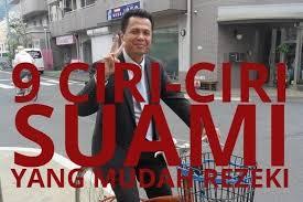9 ciri ciri suami yang mudah rezekinya islamidia com