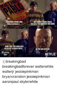 Hank Meme Breaking Bad - everybody knows who pablo escobar is hank said that good guys never