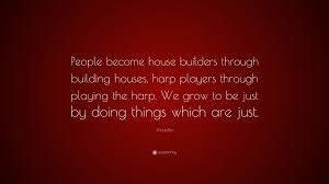 housebuilders aristotle quote u201cpeople become house builders through building