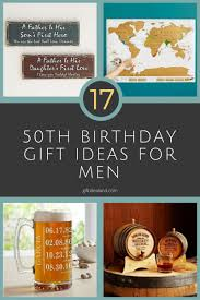 birthday gift for 17 50th birthday gift ideas for him